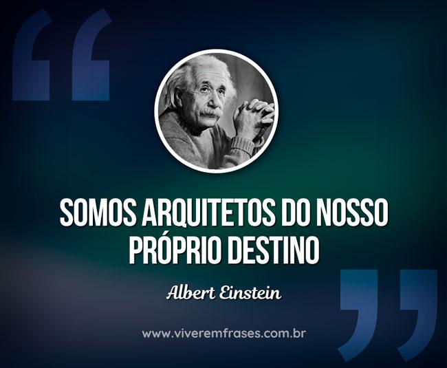 Frase Famosa De Albert Einstein Somos Arquitetos Viver