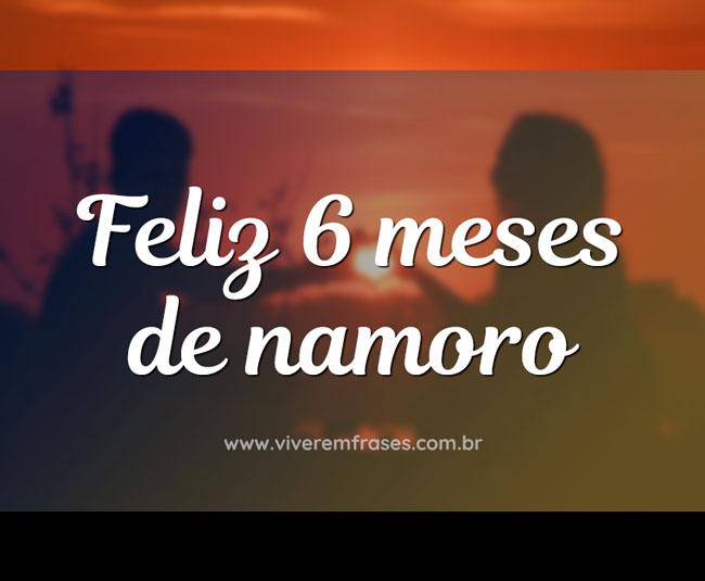 Feliz 6 Meses De Namoro Compartilhe A Frase Com Imagem