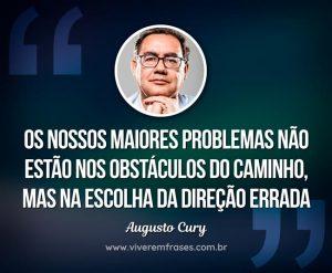 Os nossos maiores problemas não estão nos obstáculos do caminho, mas na escolha da direção errada