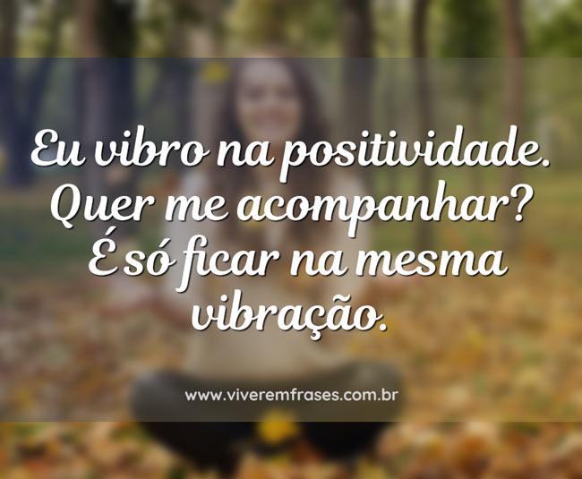 Eu vibro na positividade