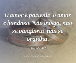 O amor é paciente, o amor é bondoso. Não inveja, não se vangloria, não se orgulha.