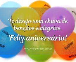 Te desejo uma chuva de bençãos e alegrias. Feliz aniversário!